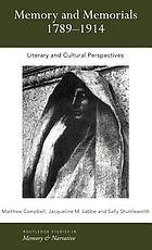 Memory and memorials, 1789-1914 literary and cultural perspectives