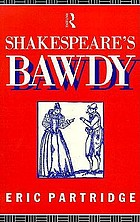Shakespeare's bawdy : a literary & psychological essay and a comprehensive glossary