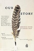 Our story : aboriginal voices on Canada's past