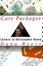 Care packages : letters to Christopher Reeve from strangers & other friends