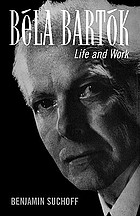 Bela Bartok : life and work