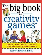 The big book of creativity games : quick, fun activities for jumpstarting innovation