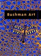 """Bushman art : zeitgenössische Kunst aus dem südlichen Afrika ; [anlässlich der Ausstellung """"Bushman Art"""" im Haus der TUI AG, Hannover, vom 24. September bis 8. November 2002] = Contemporary art from Southern Africa"""
