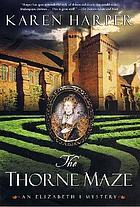 The thorne maze : an Elizabeth I mystery