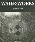 Water-works : the architecture and engineering of the New York City water supply