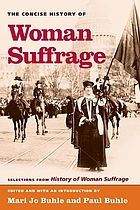 The concise history of woman suffrage : selections from History of woman suffrage, edited by Elizabeth Cady Stanton, Susan B. Anthony, Matilda Joslyn Gage, and the National American Woman Suffrage Association
