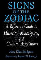 Signs of the zodiac : a reference guide to historical, mythological, and cultural associations