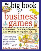 The big book of business games : icebreakers, creativity exercises, and meeting energizers