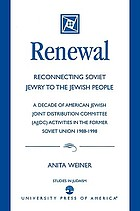 Renewal : reconnecting Soviet Jewry to the Jewish people : a decade of American Jewish Joint Distribution Committee (AJJDC) activities in the former Soviet Union, 1988-1998