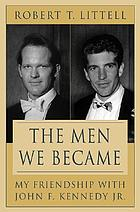 The men we became : my friendship with John F. Kennedy, Jr