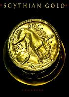 Scythian gold : treasures from ancient Ukraine; [The San Antonio Museum of Art, San Antonio, Tex., November 7, 1999 - January 30, 2000 ... The Grand Palais, Paris, France, September 25 - December 31, 2001]