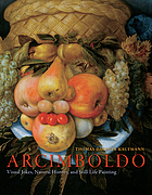 Arcimboldo : visual jokes, natural history, and still-life painting