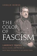 The color of fascism Lawrence Dennis, racial passing, and the rise of right-wing extremism in the United States