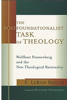 The Postfoundationalist task of theology : Wolfhart Pannenberg and the new theological rationality