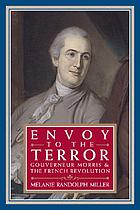 Envoy to the terror Gouverneur Morris and the French Revolution