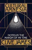 Cultural amnesia : notes in the margin of my time
