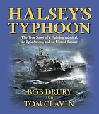 Halsey's typhoon [the true story of a fighting admiral, an epic storm, and an untold rescue]