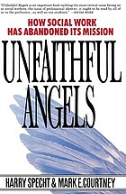 Unfaithful angels : how social work has abandoned its mission