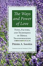 The ways and power of love : types, factors, and techniques of moral transformation