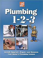 Plumbing 1-2-3 : install, upgrade, repair, and maintain your home's plumbing system
