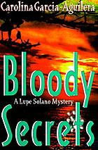 Bloody secrets : a Lupe Solano mystery