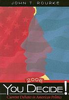 You decide! 2008 : current debates in American politics