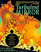 Turbulent mirror : an illustrated guide to chaos theory and the science of wholeness