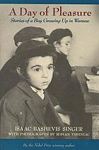 A day of pleasure : stories of a boy growing up in Warsaw ; photos by Roman Vishniac