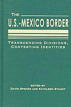 The U.S.-Mexico border : transcending divisions, contesting identities