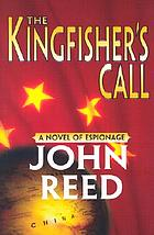 The Kingfisher's call : a novel of espionage