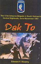 Dak To : the 173d Airborne Brigade in South Vietnam's central highlands, June-November 1967