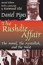 The Rushdie affair : the novel, the Ayatollah, and the West