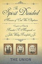 The spirit divided : memoirs of Civil War chaplains : the Union