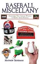 Baseball miscellany : everything you always wanted to know about baseball
