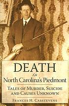 Death in North Carolina's Piedmont : tales of murder, suicide and causes unknown