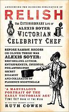 Relish : the extraordinary life of Alexis Soyer, Victorian celebrity chef