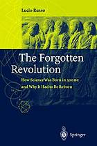The forgotten revolution : how science was born in 300 BC and why it had to be reborn