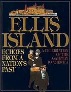 Ellis Island : echoes from a nation's past