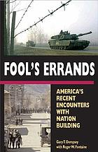 Fool's errands : America's recent encounters with nation building