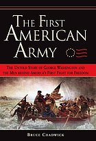 The first American army : the untold story of George Washington and the men behind America's first fight for freedom