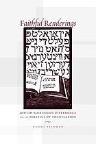 Faithful renderings : Jewish-Christian difference and the politics of translation