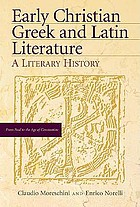 Early Christian Greek and Latin literature : a literary history
