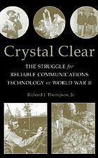 Crystal clear : the struggle for reliable communications technology in World War II