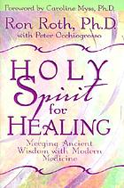 Holy Spirit for healing : merging ancient wisdom with modern medicine