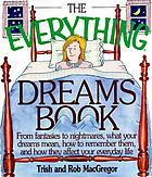 The everything dreams book : from fantasies to nightmares, what your dreams mean, how to remember them, and how they affect your everyday life