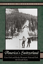 America's Switzerland : Estes Park and Rocky Mountain National Park, the growth years