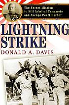 Lightning strike : the secret mission to kill Admiral Yamamoto and avenge Pearl Harbor