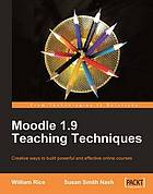 Moodle 1.9 teaching techniques : creative ways to build powerful and effective online courses