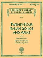 Twenty-four Italian songs and arias of the seventeenth and eighteenth centuries : for medium high voice