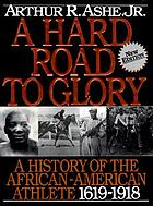 A hard road to glory : a history of the African-American athlete